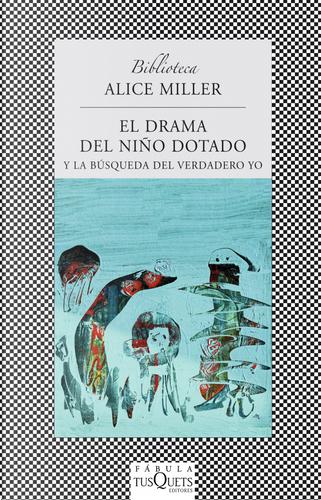 El Drama del Nino Dotado: Y la Busqueda del Verdadero Yo by Alice Miller