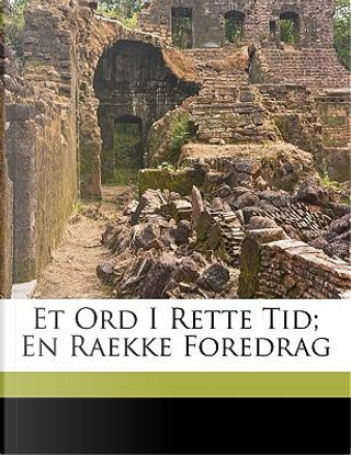 Et Ord I Rette Tid; En Raekke Foredrag by Raft J C