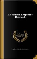 YEAR FROM A REPORTERS NOTE-BK by Richard Harding 1864-1916 Davis