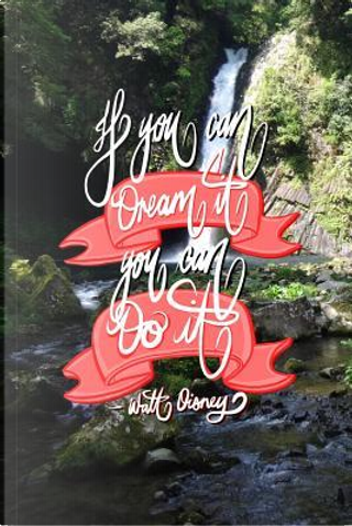 If you can Dream it, You can Do it - Walt Disney by Pup The World
