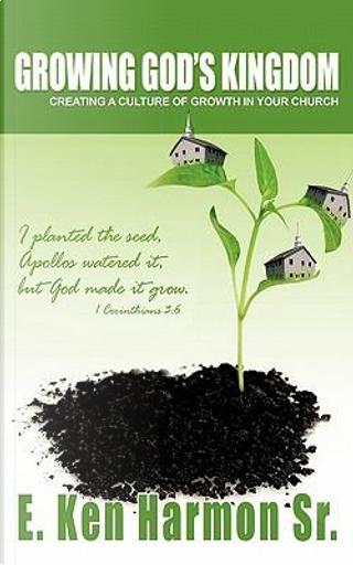 Growing God's Kingdom by E. Ken, Sr. Harmon