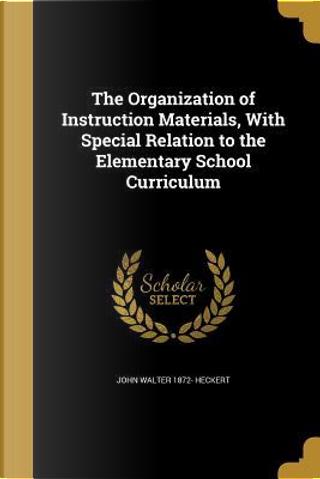 ORGN OF INSTRUCTION MATERIALS by John Walter 1872 Heckert