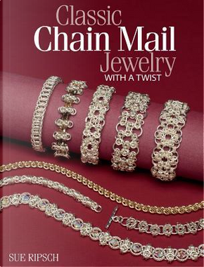 Classic Chain Mail Jewelry With a Twist by Sue Ripsch