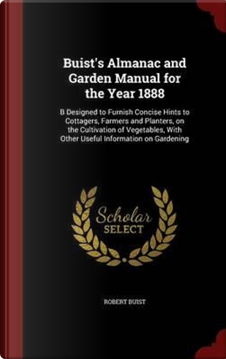 Buist's Almanac and Garden Manual for the Year 1888 by Robert Buist