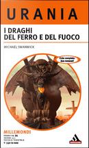 Millemondi Inverno 2011: I draghi del ferro e del fuoco by Michael Swanwick