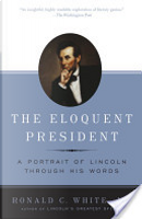 The Eloquent President by Ronald C. White Jr.