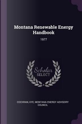 Montana Renewable Energy Handbook by Kye Cochran