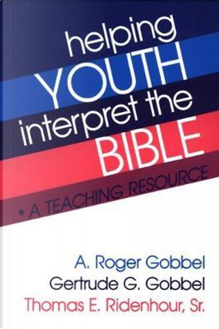 Helping Youth Interpret the Bible by A. Roger Gobbel