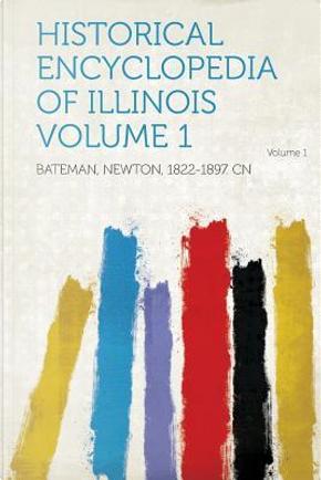 Historical Encyclopedia of Illinois Volume 1 by Bateman Newton . Cn