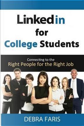 LinkedIn for College Students by Debra Faris