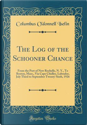 The Log of the Schooner Chance by Columbus O'Donnell Iselin