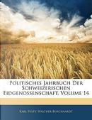 Politisches Jahrbuch Der Schweizerischen Eidgenossenschaft, Volume 14 by Karl Hilty