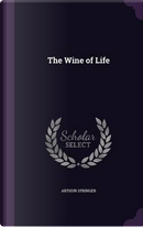 The Wine of Life by Arthur Stringer
