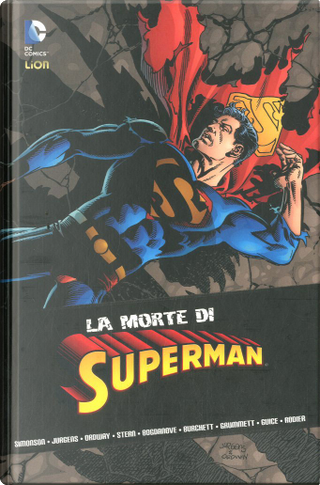 La morte di Superman by Dan Jurgens, Gerard Jones, Jerry Ordway, Karl Kesel, Louise Simonson, Roger Stern