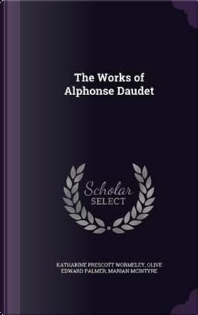 The Works of Alphonse Daudet by Katharine Prescott Wormeley