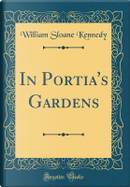 In Portia's Gardens (Classic Reprint) by William Sloane Kennedy