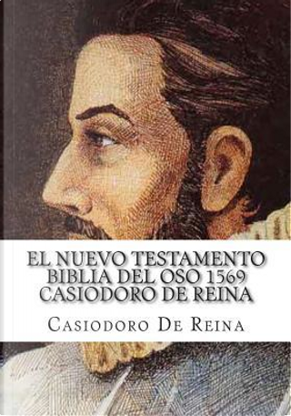 El nuevo testamento biblia del oso 1569 / The new Bible 1569 by Casiodoro De Reina