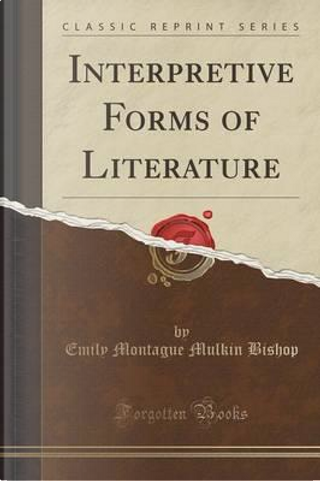 Interpretive Forms of Literature (Classic Reprint) by Emily Montague Mulkin Bishop