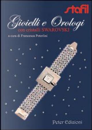 Gioielli e orologi con cristalli Swarovski by Francesca Peterlini