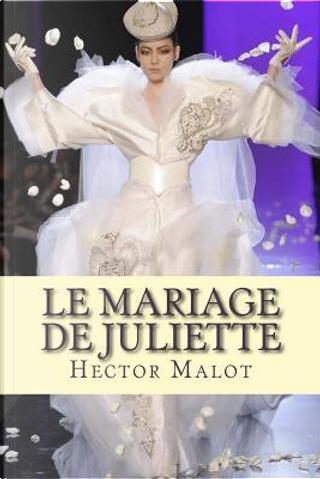Le Mariage De Juliette by M. Hector Malot