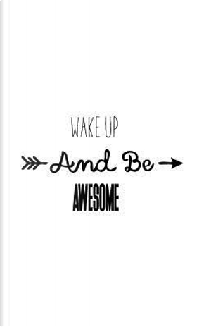 Wake Up and Be Awesome by Mind Notebook
