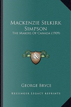 MacKenzie Selkirk Simpson MacKenzie Selkirk Simpson by George Bryce