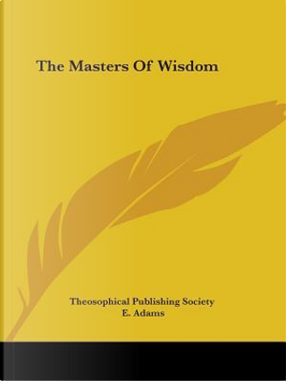 The Masters of Wisdom by Theosophical Publishing Society