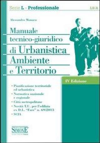 Manuale tecnico-giuridico di urbanistica ambiente e territorio by Alessandro Monaco