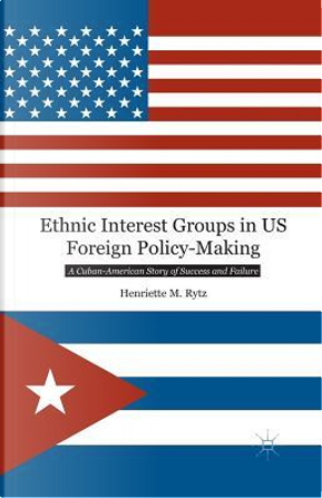 Ethnic Interest Groups in Us Foreign Policy-making by H. Rytz