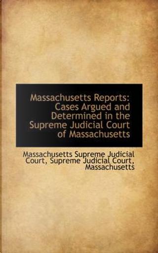 Massachusetts Reports by Massachusetts Supreme Judicial Court