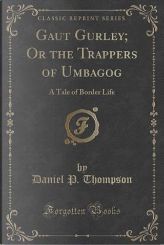 Gaut Gurley; Or the Trappers of Umbagog by Daniel P. Thompson