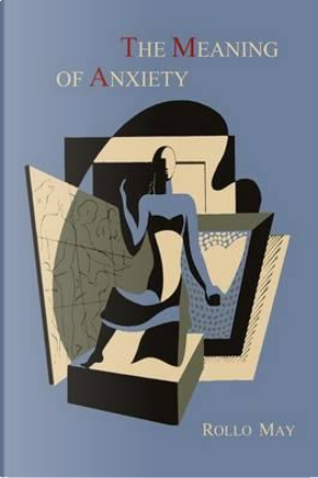The Meaning of Anxiety [1950 First Edition] by Rollo May