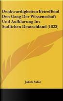 Denkwurdigkeiten Betreffend Den Gang Der Wissenschaft Und Aufklarung Im Sudlichen Deutschland (1823) by Jakob Salat