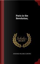 Paris in the Revolution by Hugh Noel Williams