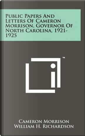 Public Papers and Letters of Cameron Morrison, Governor of North Carolina, 1921-1925 by Cameron Morrison