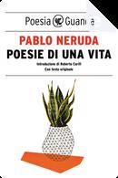 Poesie di una vita by Pablo Neruda