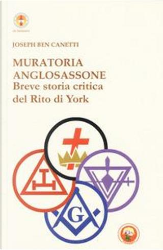 Muratoria anglosassone. Breve storia critica del Rito di York by Joseph Ben Canetti