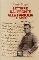 Lettere dal fronte alla famiglia 1915-1918 by Ernst Jünger