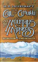The Call of Cthulhu and at the Mountains of Madness by H. P. Lovecraft