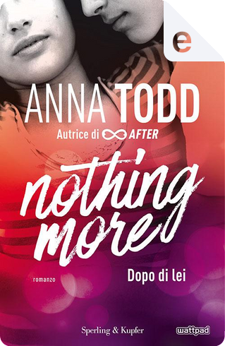 Nothing more - 1. Dopo di lei by Anna Todd