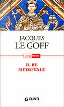 Il re medievale by Jacques Le Goff