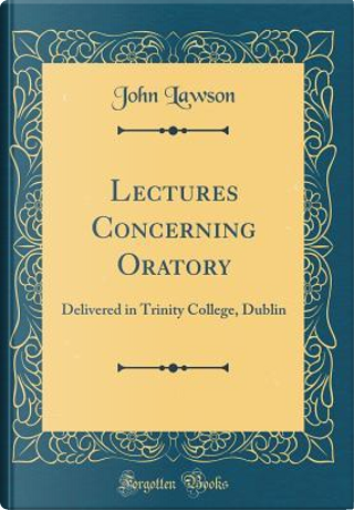 Lectures Concerning Oratory by John Lawson