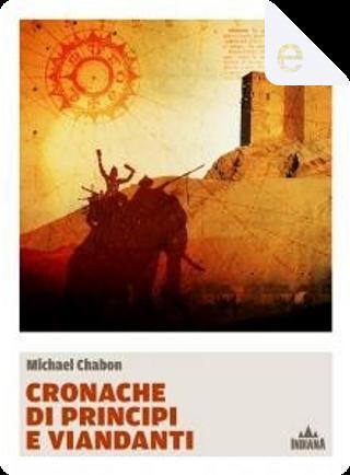 Cronache di principi e viandanti by Michael Chabon