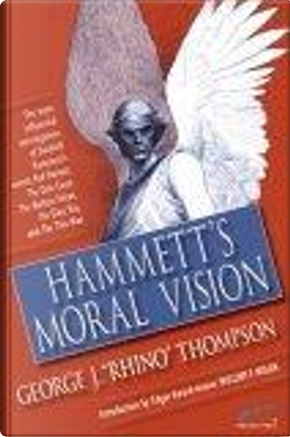 "Hammett's Moral Vision by George J. ""Rhino"" Thompson, Vince Emery, William F. Nolan"