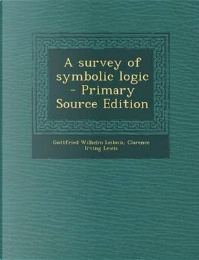 A Survey of Symbolic Logic - Primary Source Edition by Gottfried Wilhelm Leibniz
