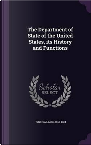 The Department of State of the United States by Gaillard Hunt