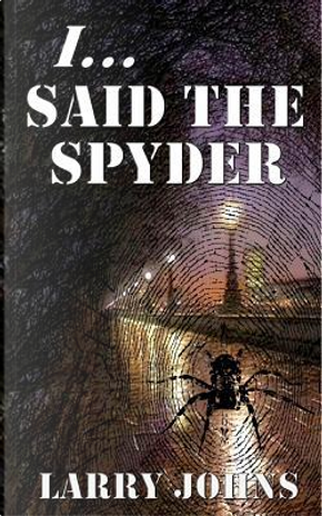 I, Said the Spyder by Larry Johns
