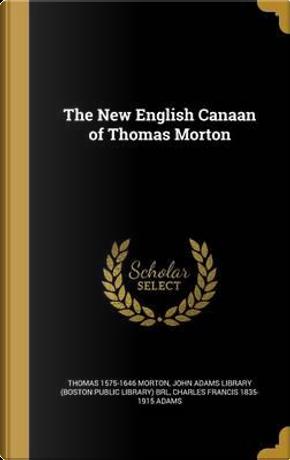 NEW ENGLISH CANAAN OF THOMAS M by Thomas 1575-1646 Morton