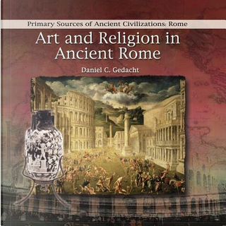 Art and Religion in Ancient Rome by Daniel C. Gedacht