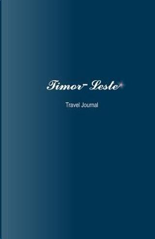 Timor-leste Travel Journal by Not Available